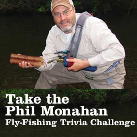 Take an All-New Phil Monahan Fly-Fishing Trivia Challenge 04.11.19