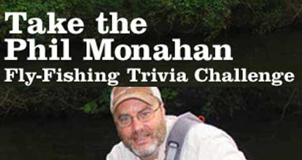 Take a Classic Phil Monahan Fly-Fishing Trivia Challenge 09.26.19